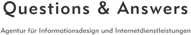 Questions and Answers - Agentur f�r Informationsdesign und Internetdienstleistungen